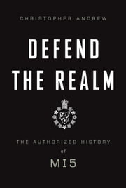Defend the Realm - The Authorized History of MI5 ebook by Christopher Andrew