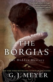 The Borgias - The Hidden History ebook by G. J. Meyer