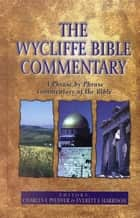 The Wycliffe Bible Commentary ebook by Charles Pfeiffer, Everett Harrison