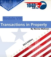 1040 Exam Prep Module VIII: Transaction in Property ebook by Norma Wahnon