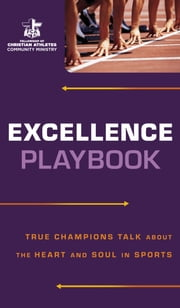 Excellence Playbook - True Champions Talk about the Heart and Soul in Sports ebook by Fellowship of Christian Athletes