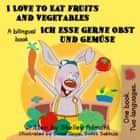 I Love to Eat Fruits and Vegetables Ich esse gerne Obst und Gemüse: English German Bilingual Edition - English German Bilingual Collection ebook by Shelley Admont