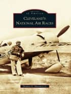 Cleveland's National Air Races ebook by Thomas G. Matowitz Jr.