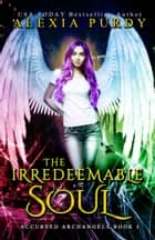 The Irredeemable Soul (Accursed Archangels #3) ebook by