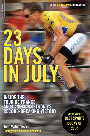 23 Days in July - Inside the Tour de France and Lance Armstrong's Record-Breaking Victory ebook by John Wilcockson
