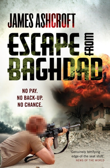 Escape from Baghdad - First Time Was For the Money, This Time It's Personal ebook by James Ashcroft