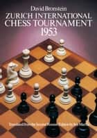 Zurich International Chess Tournament, 1953 ebook by David Bronstein