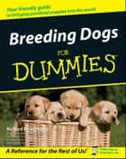 Breeding Dogs For Dummies ebook by Richard G. Beauchamp