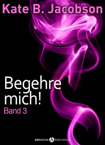 Begehre mich! - Band 3 ebook by Kate B. Jacobson