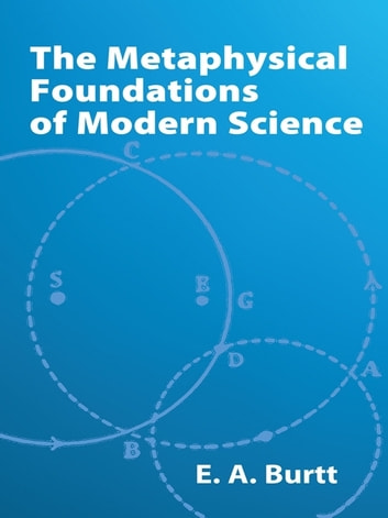 The Metaphysical Foundations of Modern Science ebook by E. A. Burtt