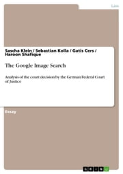 The Google Image Search - Analysis of the court decision by the German Federal Court of Justice ebook by Sascha Klein,Sebastian Kolla,Gatis Cers,Haroon Shafique