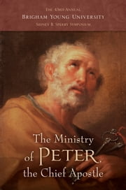 The Ministry of Peter, the Chief Apostle - 43rd Annual Brigham Young University Sidney B. Sperry Symposium ebook by Frank F. Judd,Jr.,Eric D. Huntsman,Shon D. Hopkin
