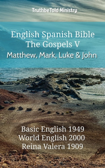 English Spanish Bible - The Gospels V - Matthew, Mark, Luke and John - Basic English 1949 - World English 2000 - Reina Valera 1909 電子書 by TruthBeTold Ministry