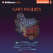 Glass Cafe, The - Or the Stripper and the State; How My Mother Started a War with the System That Made Us Kind of Rich and a Little Bit Famous audiobook by Gary Paulsen