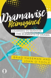 Dramawise Reimagined - Learning to Manage the Elements of Drama  ebook by Brad Haseman, John O'Toole