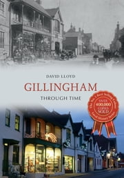 Gillingham Through Time ebook by David J Lloyd