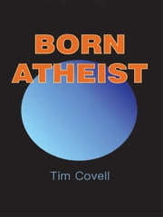 Born Atheist ebook by Covell, Tim