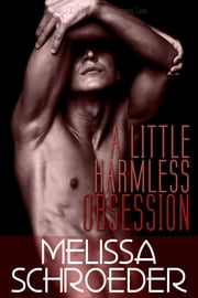 A Little Harmless Obsession ebook by Melissa Schroeder
