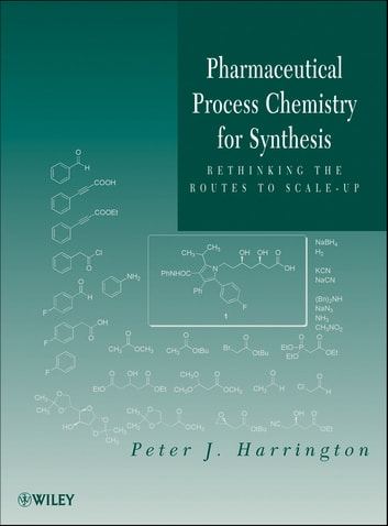 Pharmaceutical Process Chemistry for Synthesis - Rethinking the Routes to Scale-Up ebook by Peter J. Harrington