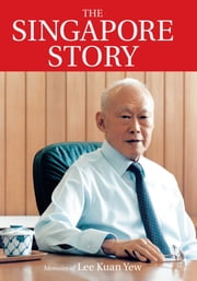 The Singapore Story: Memoirs of Lee Kuan Yew Vol. 1 ebook by Lee Kuan Yew