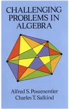 Challenging Problems in Algebra ebook by Alfred S. Posamentier,Charles T. Salkind