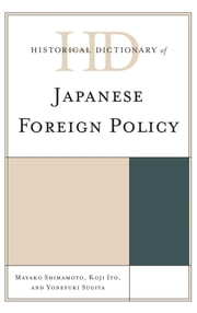 Historical Dictionary of Japanese Foreign Policy ebook by Mayako Shimamoto,Koji Ito,Yoneyuki Sugita