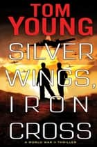Silver Wings, Iron Cross ebook by Tom Young