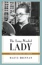 The Long-Winded Lady - Notes from The New Yorker eBook by Maeve Brennan