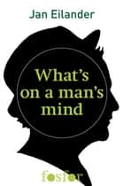 What's on a man's mind ebook by Jan Eilander