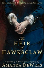 The Heir of Hawksclaw - A novella of Victorian gothic mystery ebook by Amanda DeWees
