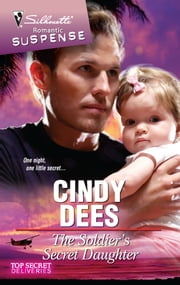 The Soldier's Secret Daughter - A Military Romantic Suspense Novel ebook by Cindy Dees