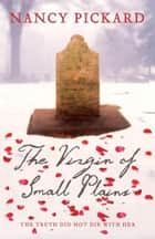 The Virgin of Small Plains ebook by Nancy Pickard