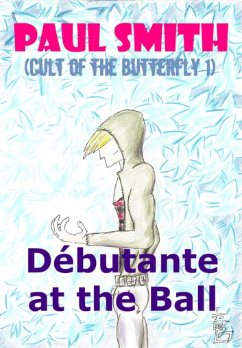 Débutante at the Ball (Cult of the Butterfly 1) ebook by Paul Smith