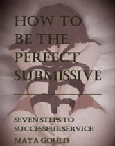 How to be the Perfect Submissive ebook by Romi Foxx