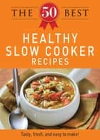 The 50 Best Healthy Slow Cooker Recipes - Tasty, fresh, and easy to make! ebook by Adams Media