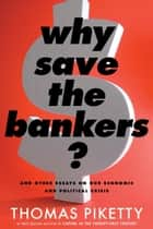 Why Save the Bankers? ebook by Thomas Piketty,Seth Ackerman