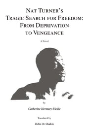 Nat Turner's Tragic Search for Freedom: From Deprivation to Vengeance ebook by Hermary-Vieille, Catherine