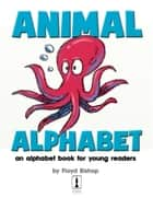 Animal Alphabet ebook by Floyd Bishop