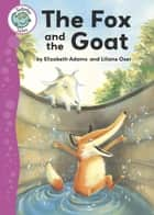 Tadpoles Tales: Aesop's Fables: The Fox and the Goat - Tadpoles Tales: Aesop's Fables ebook by Elizabeth Adams, Liliane Oser