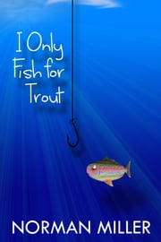 I Only Fish for Trout ebook by Norman Miller