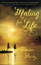 Mating for Life - A Novel ebook by Marissa Stapley