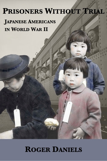 Prisoners Without Trial: Japanese Americans in World War II ebook by Roger Daniels