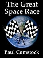 The Great Space Race ebook by Paul Comstock