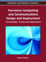 Pervasive Computing and Communications Design and Deployment - Technologies, Trends and Applications ebook by Apostolos Malatras