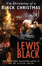 I'm Dreaming of a Black Christmas eBook by Lewis Black