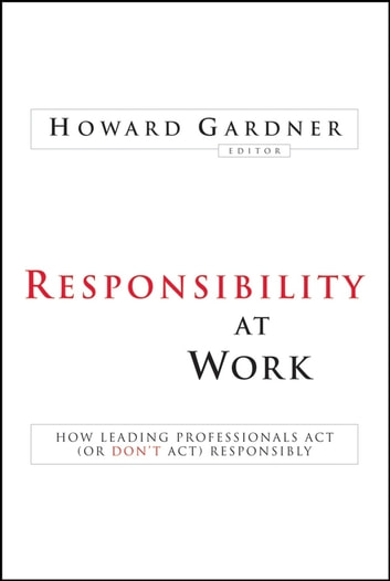 Responsibility at Work - How Leading Professionals Act (or Don't Act) Responsibly ebook by