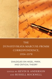 The Dunayevskaya-Marcuse-Fromm Correspondence, 1954–1978 - Dialogues on Hegel, Marx, and Critical Theory ebook by Kevin B. Anderson,Russell Rockwell