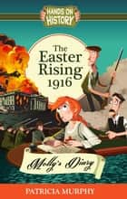 The Easter Rising 1916 - Molly's Diary ebook by Patricia Murphy