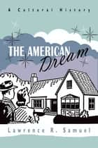 The American Dream - A Cultural History ebook by Lawrence R. Samuel