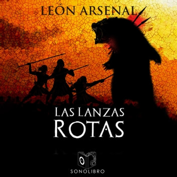 Las lanzas rotas audiobook by Leon Arsenal